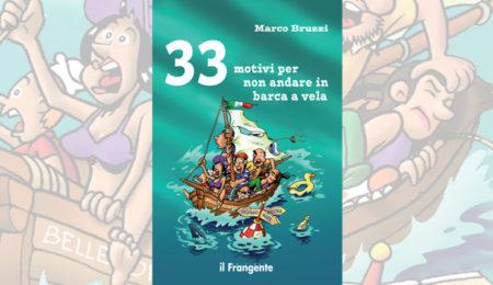 33 motivi per non andare in barca a vela, il divertente libro di Marco Bruzzi per le Edizioni Il Frangente destinati ai lupi di mare e non.